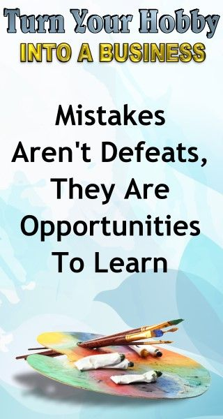Motivational Quotes: Mistakes Aren't Defeats, They Are Opportunities to Learn. Learn how to turn your hobby into a side hustle income or a full time income with this amazing selling course for artists and hobbyists. Business Advice