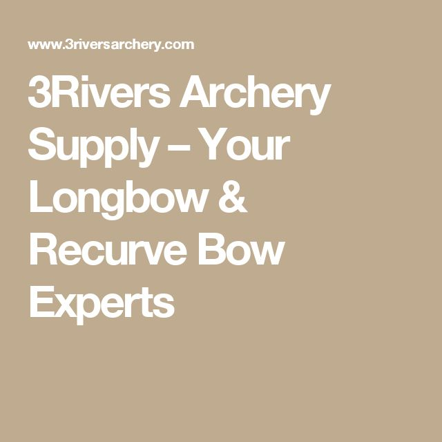 3Rivers Archery Supply – Your Longbow & Recurve Bow Experts
