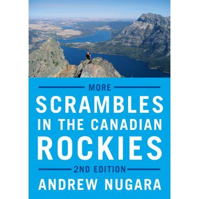 More Scrambles in the Canadian Rockies 2nd Edition - Mountain Equipment Co-op. Free Shipping Available