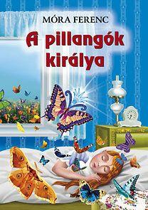 Móra Ferenc: A pillangók királya  - 112 old. 31 ron
