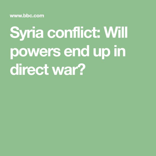 Syria conflict: Will powers end up in direct war?