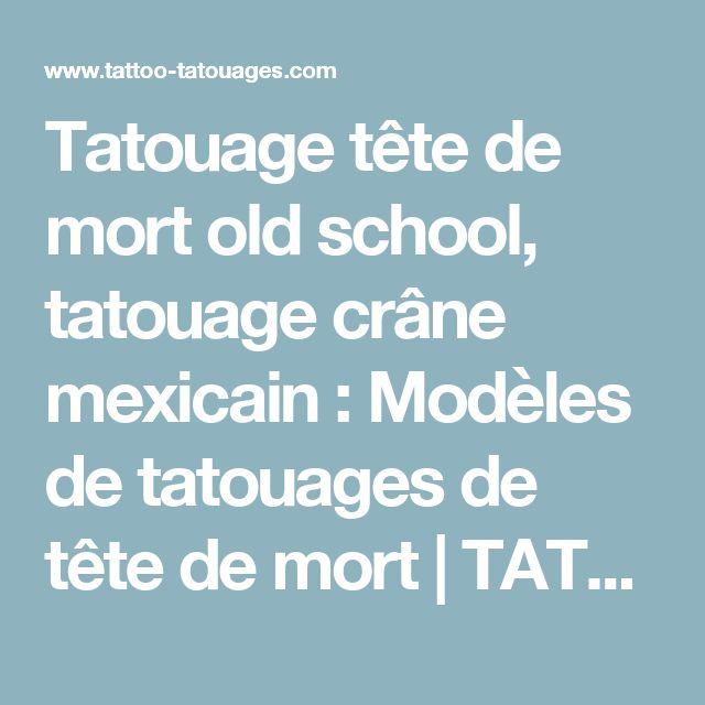 Tatouage tête de mort old school, tatouage crâne mexicain : Modèles de tatouages de tête de mort | TATTOO TATOUAGES.COM