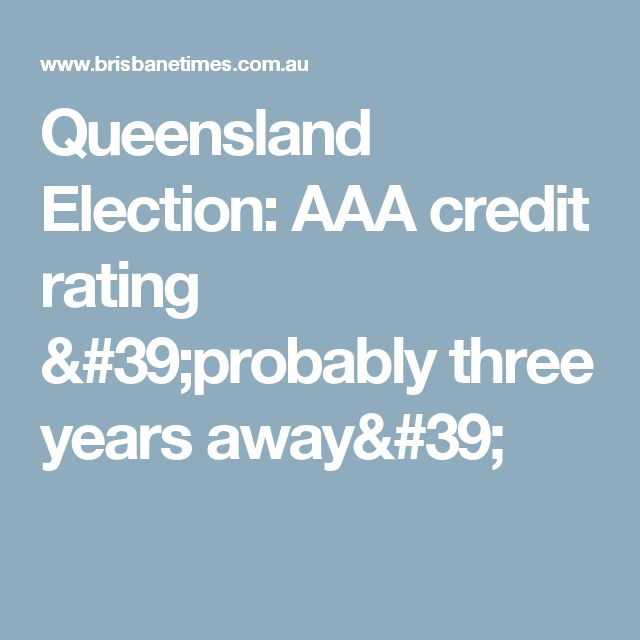 Queensland Election: AAA credit rating 'probably three years away'