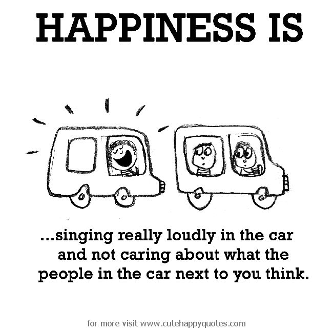 Happiness is, singing really loudly in the car. - Cute Happy Quotes