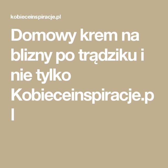 Domowy krem na blizny po trądziku i nie tylko Kobieceinspiracje.pl