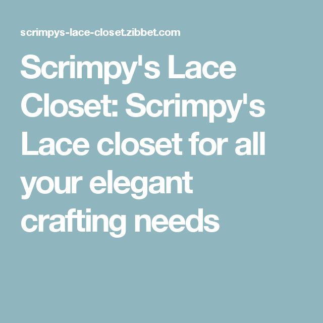 Scrimpy's Lace Closet: Scrimpy's Lace closet for all your elegant crafting needs