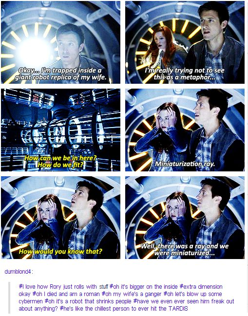 Rory. This is why we need to keep him on board the TARDIS. Everybody else is freaking out about stuff, and he just takes it all in stride.