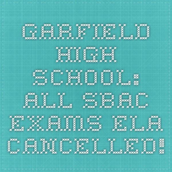 Garfield High School: All SBAC exams ELA--Cancelled!