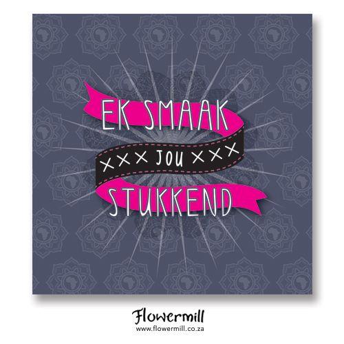 Ek Smaak Jou Stukkend www.flowermill.co.za