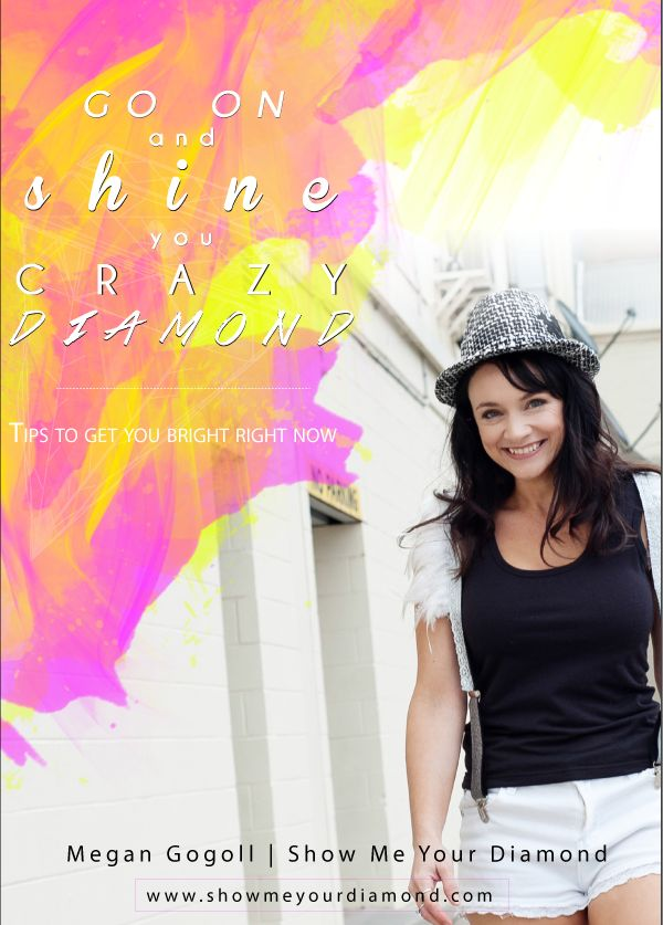 Go On and Shine You Crazy Diamond- Tips to get you Bright Right NOW!  Free mini ebook xx