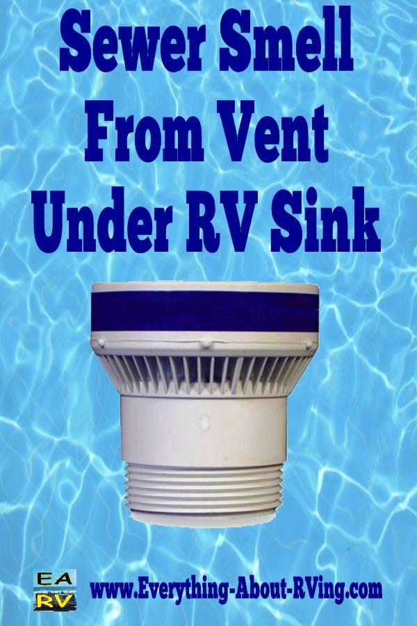 Sewer Smell From Vent Under Rv Sink Camping Rv Sink Rv Trailers