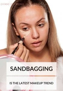 Sandbagging is the latest makeup trend