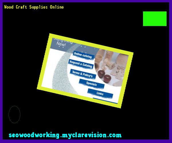Wood Craft Supplies Online 150526 - Woodworking Plans and Projects!