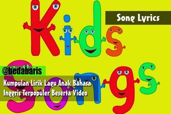 Kumpulan Lirik Lagu Anak Bahasa Inggris Terpopuler Beserta Video  http://www.belajardasarbahasainggris.com/2016/04/22/kumpulan-lirik-lagu-anak-bahasa-inggris-terpopuler-beserta-video/