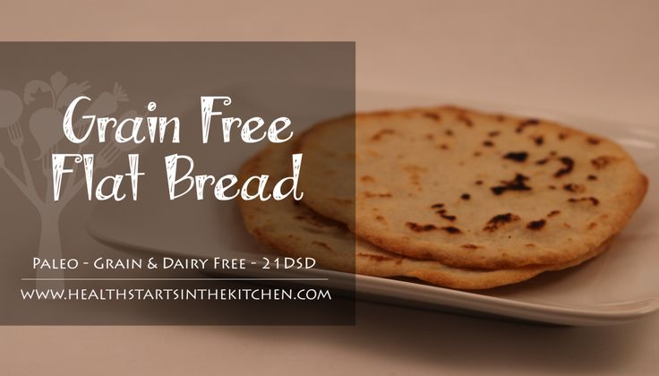 Grain Free Flat Bread - Health Starts in the Kitchen - Paleo, 21DSD, Gluten Free & Dairy Free! So Yummy! Crispy on the edges, chewy in the middle - Perfect texture!
