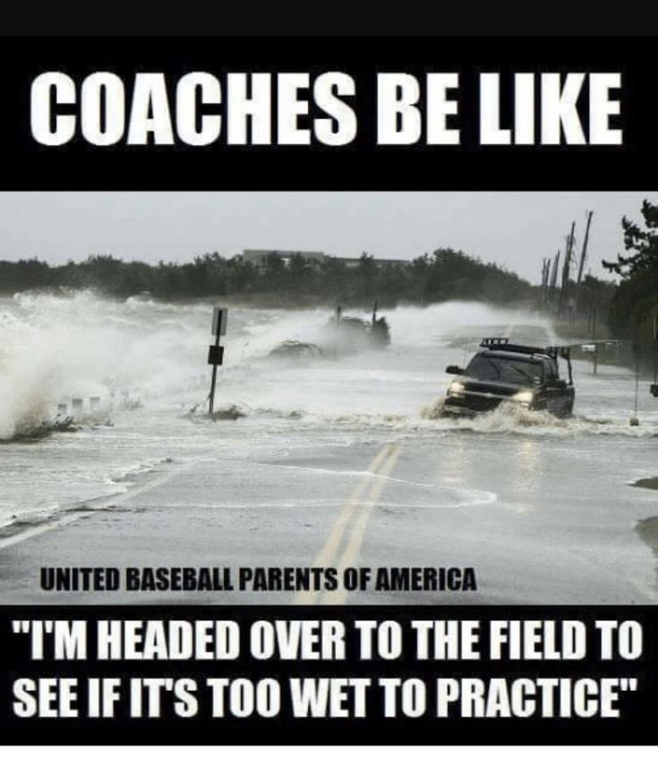 """Coaches be like """"I'm headed over to the field to see if it's too wet to practice."""""""