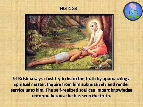 Bhagavad Gita Chapter 4, Verse 34.I am in search, My master I am waiting hope I find you when I am ready.