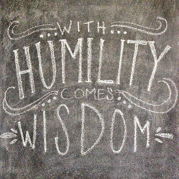 """""""When pride comes, then comes disgrace, but with the humble is wisdom."""" {Proverbs 11:2}"""