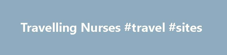 Travelling Nurses #travel #sites http://travel.remmont.com/travelling-nurses-travel-sites/  #travelling australia # Living and Nursing in Australia Unlike many other Nursing Agencies, Nursing Australia is a national company with 12 outlets across Australia. You only need to join once and you can work and travel all over our vast and beautiful country. Nursing Australia is also the preferred supplier to some of Australia's most […]The post Travelling Nurses #travel #sites appeared first on…