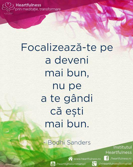 Focalizează-te pe a deveni mai bun, nu pe a te gândi că ești mai bun. ~ Bodhi Sanders #cunoaste_cu_inima #meditatia_heartfulness #hfnro Meditatia Heartfulness Romania