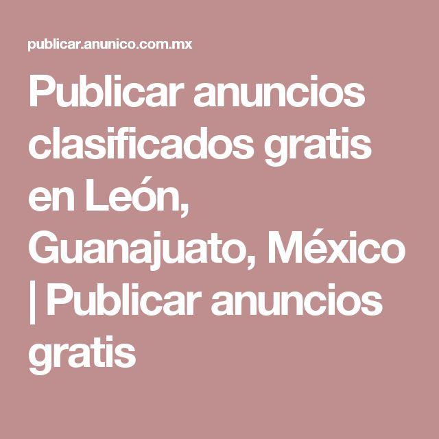 Publicar anuncios clasificados gratis en León, Guanajuato, México | Publicar anuncios gratis