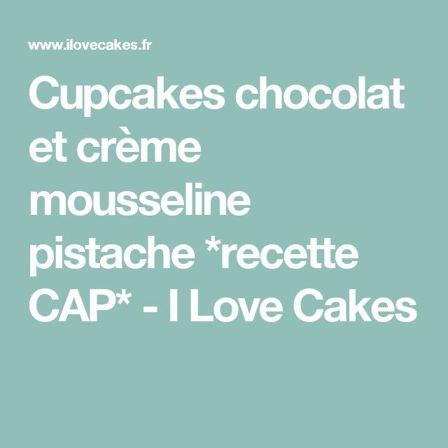 Cupcakes chocolat et crème mousseline pistache *recette CAP* - I Love Cakes