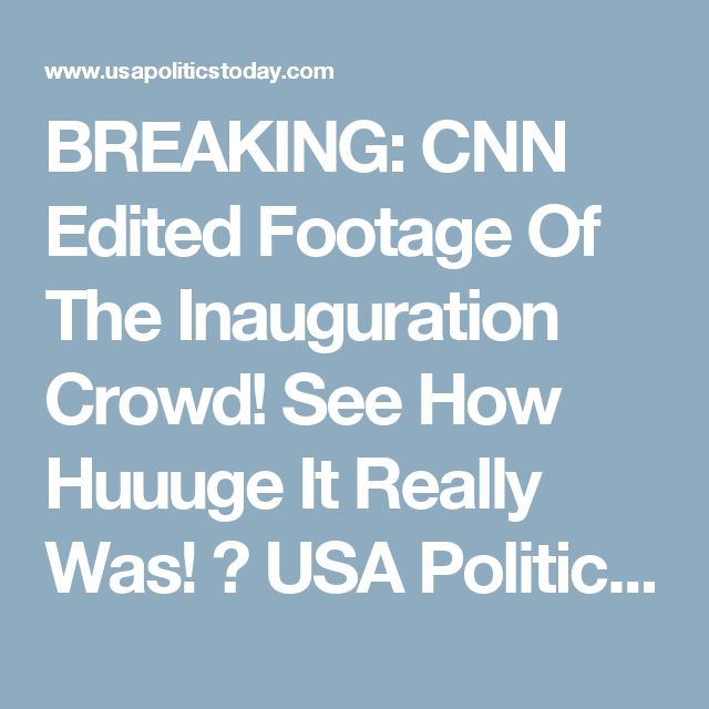 BREAKING: CNN Edited Footage Of The Inauguration Crowd! See How Huuuge It Really Was! ⋆ USA Politics Today