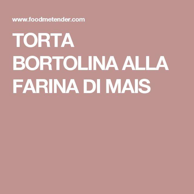 TORTA BORTOLINA ALLA FARINA DI MAIS