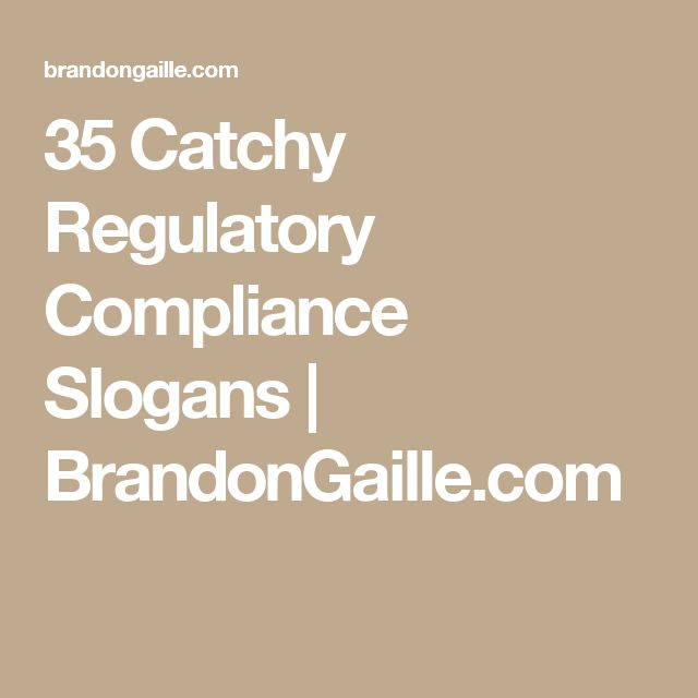 35 Catchy Regulatory Compliance Slogans | BrandonGaille.com                                                                                                                                                                                 More