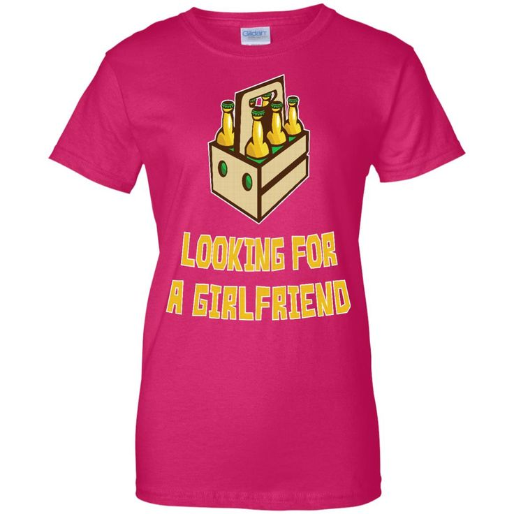 6 PACKS LOOKING FOR A GIRLFRIEND G200L Gildan Ladies' 100% Cotton T-Shirt