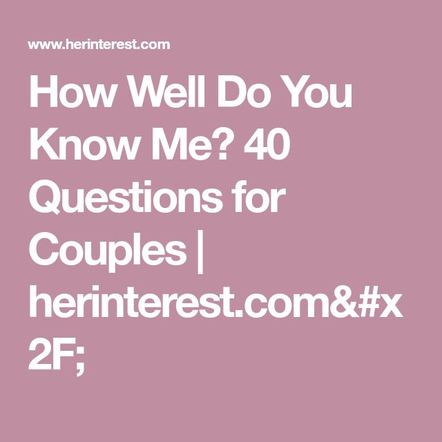 How Well Do You Know Me? 40 Questions for Couples | herinterest.com/