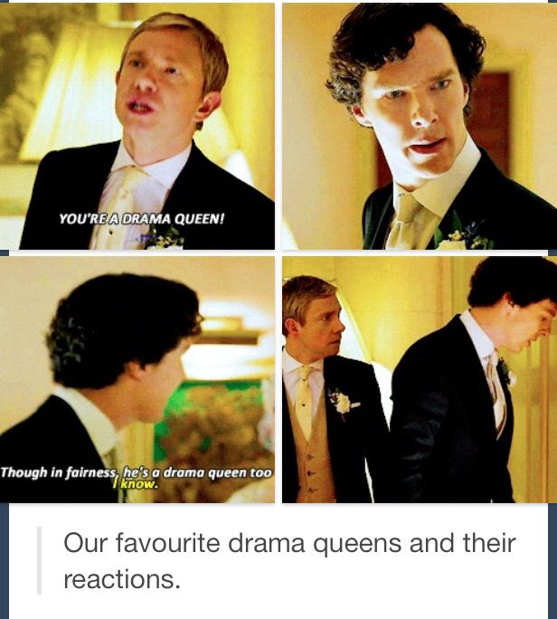 Our favorite drama queens and there reactions to being called drama queens. Sherlock & John. The Sigh of Three.