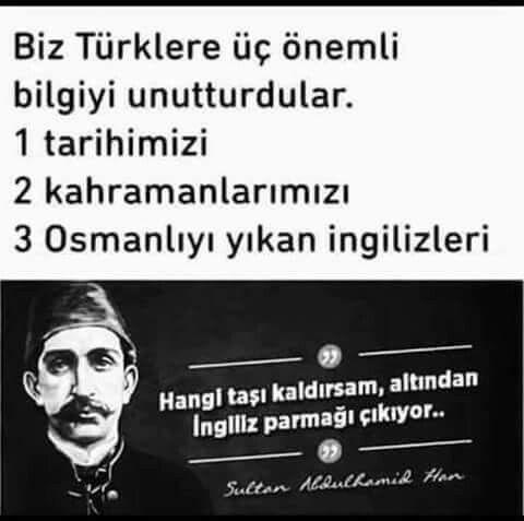 Biz Türklere üç önemli bilgiyi unutturdular: - Tarihimizi, - Kahramanlarımızı - Osmanlı'yı yıkan İngilizleri... #OsmanlıDevleti