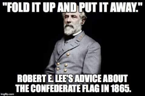 Take the advice from a proud Southerner... https://cwcrossroads.wordpress.com/2014/07/17/will-confederate-heritage-advocates-take-robert-e-lees-advice/