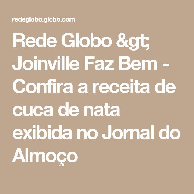 Rede Globo > Joinville Faz Bem - Confira a receita de cuca de nata exibida no Jornal do Almoço