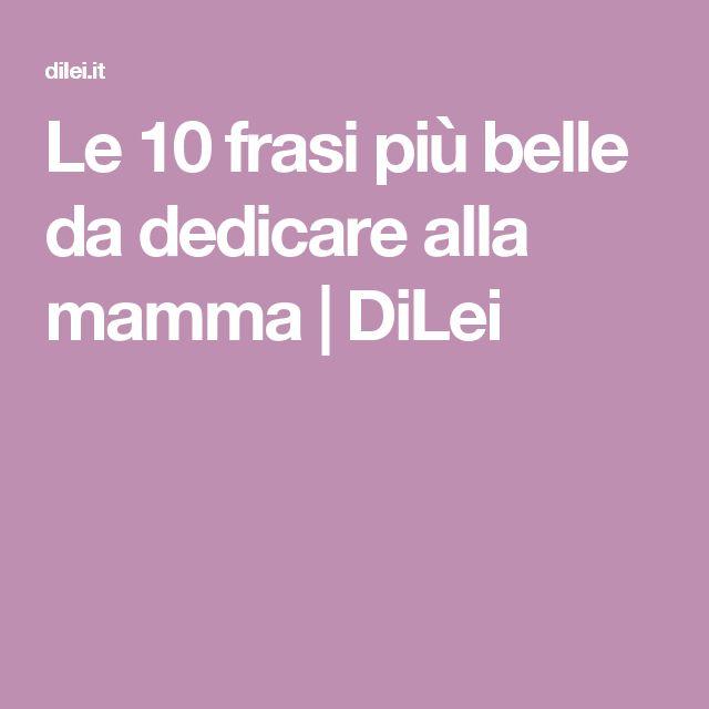Le 10 frasi più belle da dedicare alla mamma | DiLei
