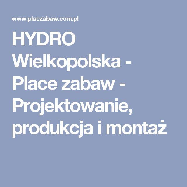 HYDRO Wielkopolska - Place zabaw - Projektowanie, produkcja i montaż