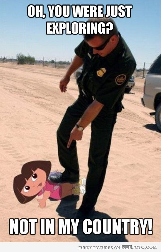 Funny Illegal Immigration | Dora the Illegal Immigrant - U.S. border patrol caught Dora the ...