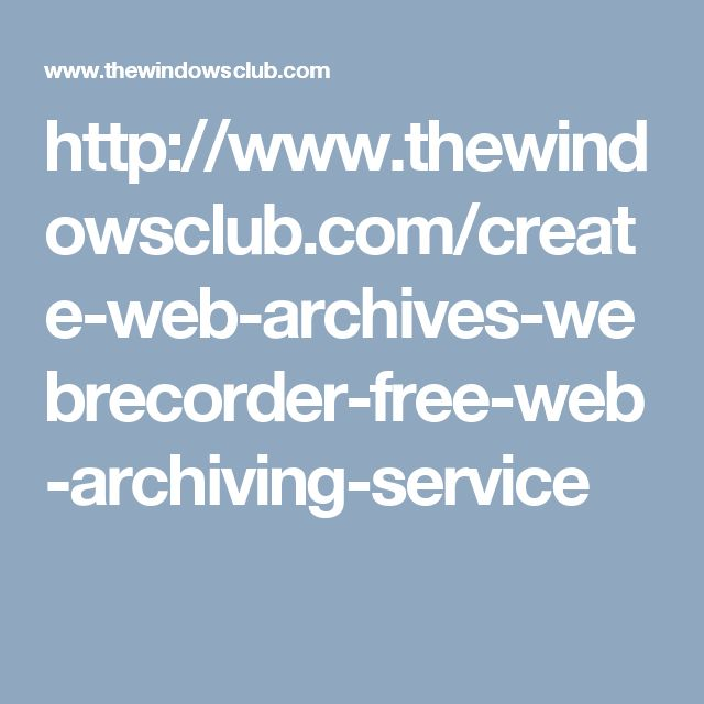 http://www.thewindowsclub.com/create-web-archives-webrecorder-free-web-archiving-service