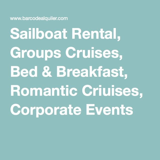 Sailboat Rental, Groups Cruises, Bed & Breakfast, Romantic Criuises, Corporate Events