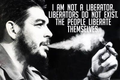I am not a liberator.liberators do not exist.The People liberator themselves.