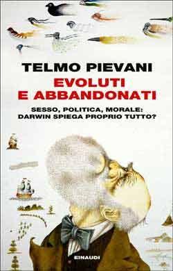 Telmo Pievani, Evoluti e abbandonati. Sesso, politica, morale: Darwin spiega proprio tutto?, Passaggi