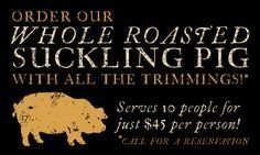 hole roasted suckling pig with all the trimmings. Serves 10 people. Just $38 per person.