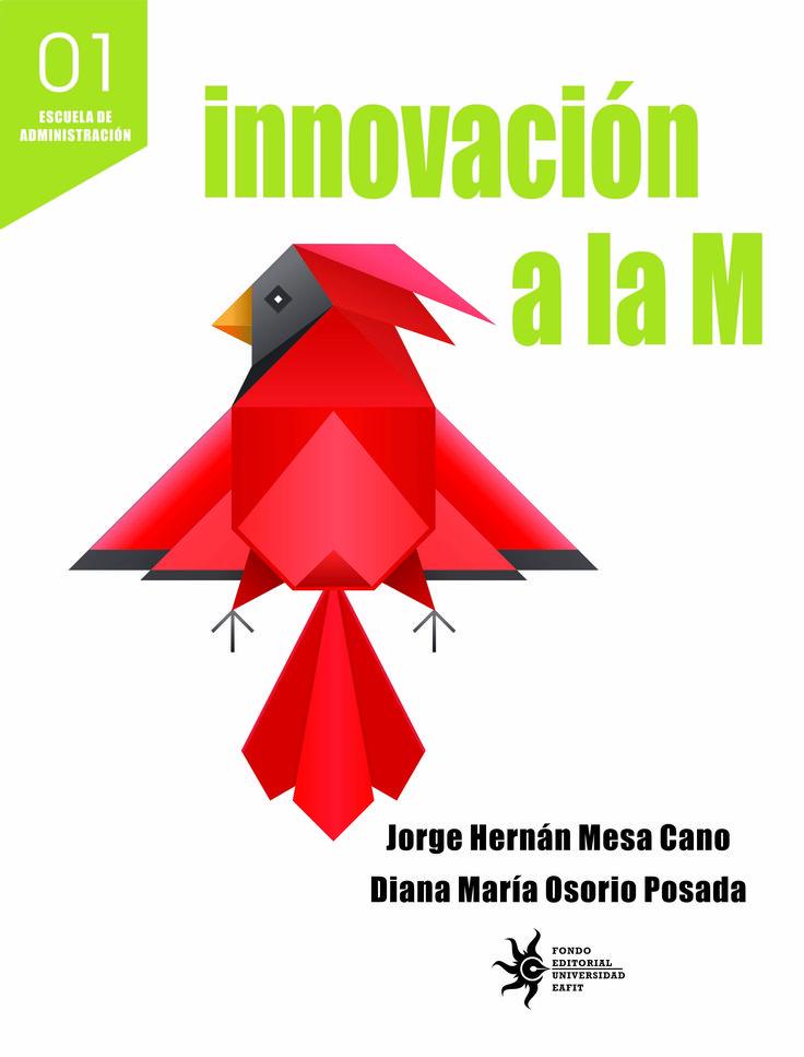 Innovación a la M Esta publicación pretende mostrar los elementos clave de la innovación a través de casos de éxito reales que han tenido algunas empresas ubicadas en nuestro contexto. #Innovación #UniversidadEAFIT #CuadernosZ #Emprendimiento #Éxito #Empresa