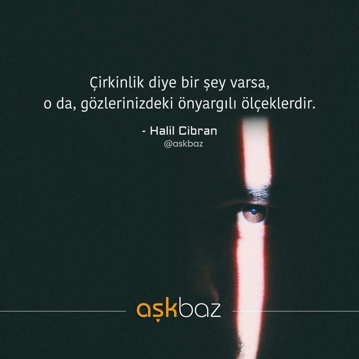 Çirkinlik diye bir şey varsa, o da, gözlerinizdeki önyargılı ölçeklerdir. - Halil Cibran #sözler #anlamlısözler #güzelsözler #manalısözler #özlüsözler #alıntı #alıntılar #alıntıdır #alıntısözler #şiir #edebiyat