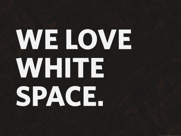 We love white space.
