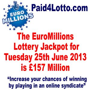 EuroMillions Jackpot 25 June 2013 Is An Estimated £157 Million | Paid 4 Lotto - Increase your chances of winning the lottery and build yourself a monthly residual income