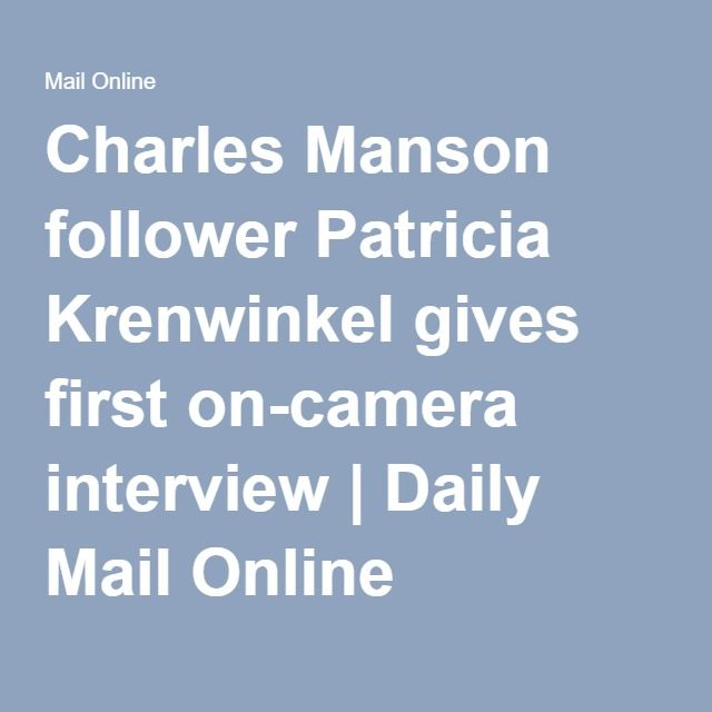 Charles Manson follower Patricia Krenwinkel gives first on-camera interview   Daily Mail Online