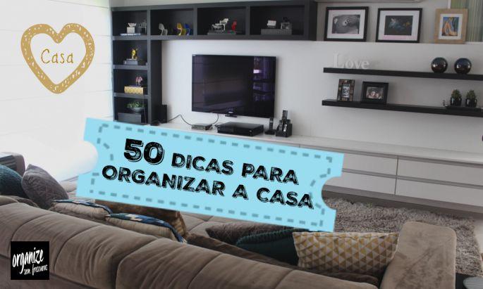 Especial: 50 Dicas para Organizar a Casa (e a Vida) !