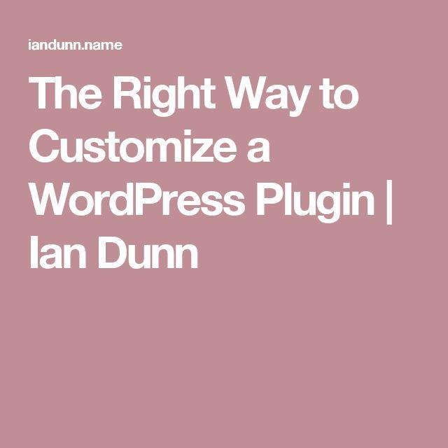 The Right Way to Customize a WordPress Plugin   Ian Dunn